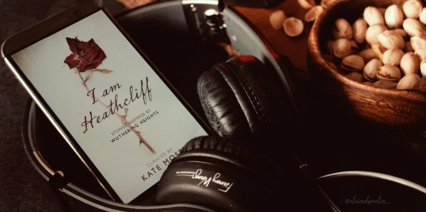 I Am Heathcliff edited by Kate Mosse Elaine Howlin Literary Blog